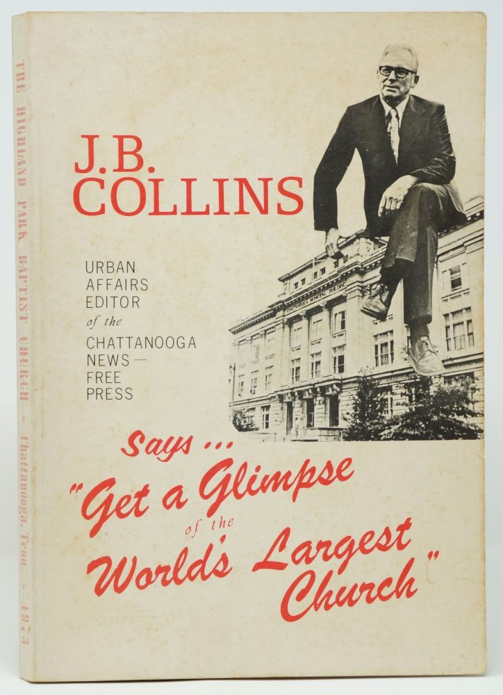 """J. B. Collins Says... """"Get a Glimpse of the World's Largest Church"""" [Highland Park Baptist Church, Chattanooga]. J. B. Collins, Lee, Roberson."""