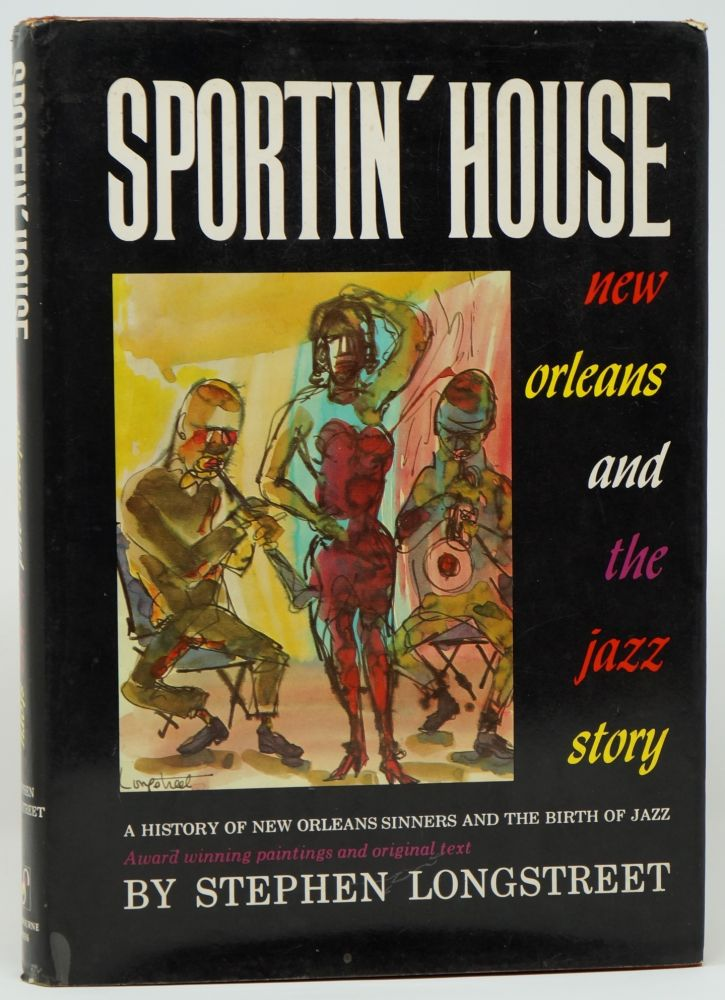 Sportin' House: A History of the New Orleans Sinners and the Birth of Jazz. Stephen Longstreet.