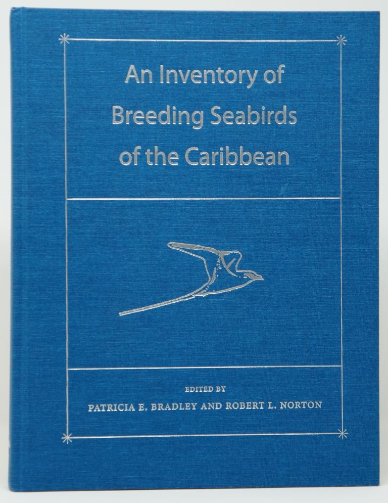 An Inventory of Breeding Seabirds of the Caribbean. Patricia E. Bradley, Robert L. Norton, John Croxall, William A. Mackin, Foreword.
