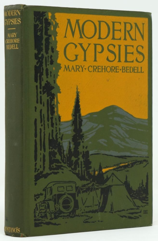 Modern Gypsies: The Story of a Twelve Thousand Mile Motor Camping Trip Encircling the United States. Mary Crehore Bedell.