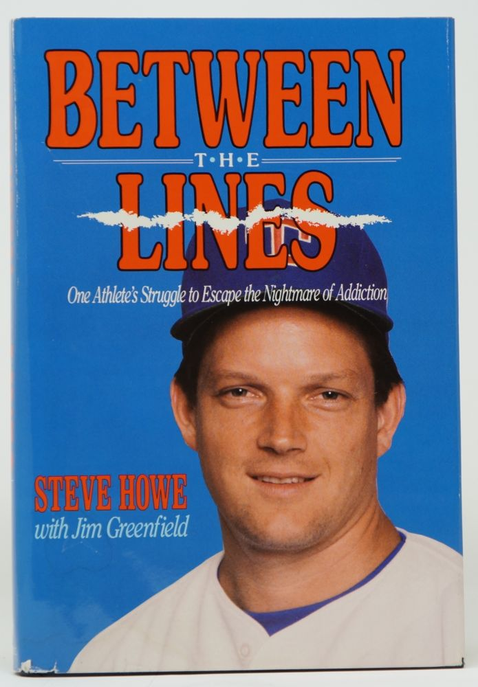 Between the Lines: One Athlete's Strugge to Escape the Nightmare of Addiction. Steve Howe, Jim Greenfield.