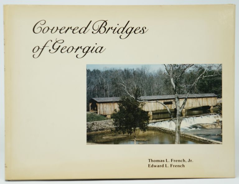 Covered Bridges of Georgia. Thomas L. French Jr., Edward L. French.