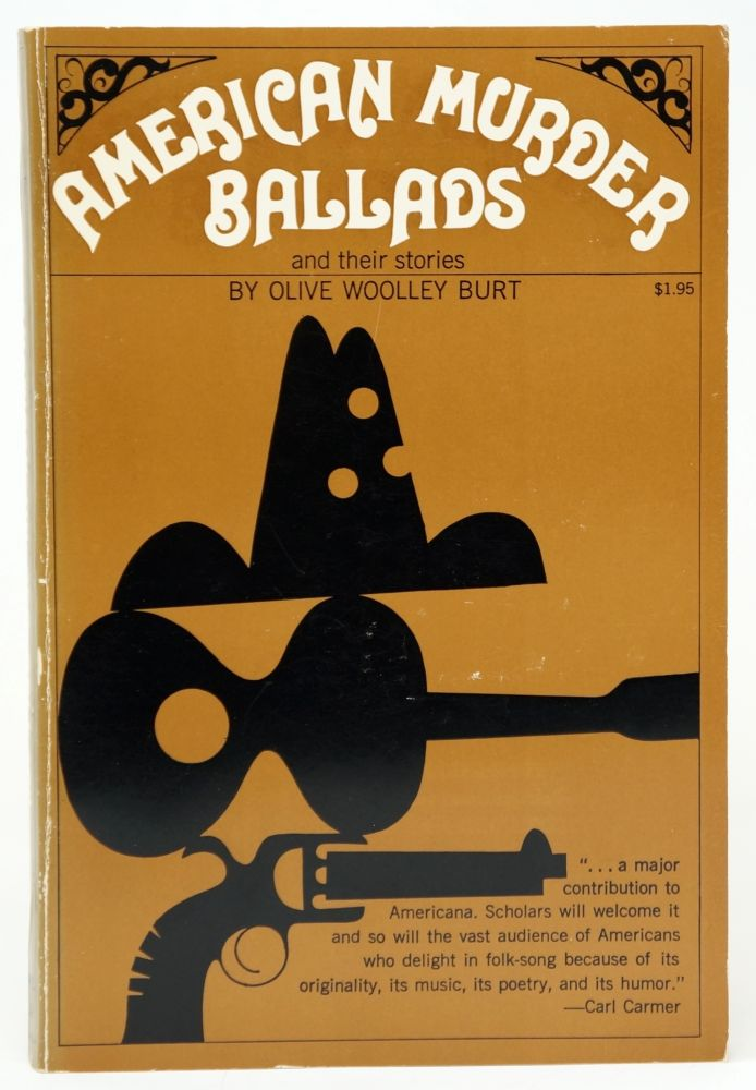 American Murder Ballads and Their Stories. Olive Woolley Burt.