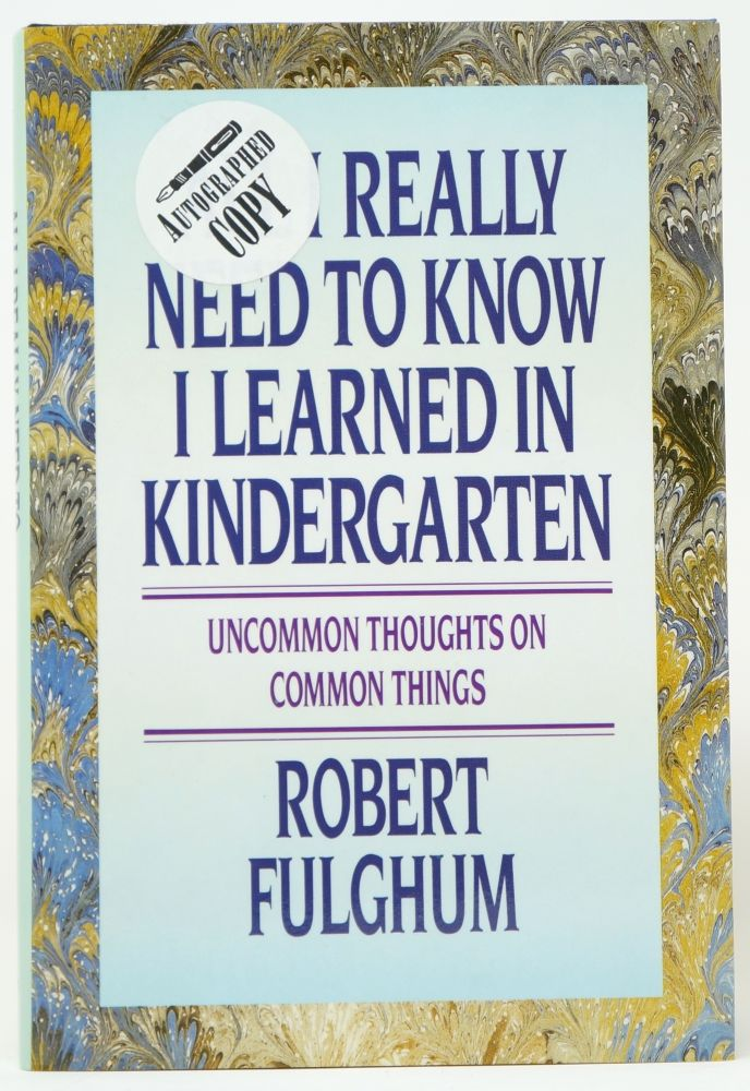 All I Really Need to Know I Learned in Kindergarten. Robert Fulghum.