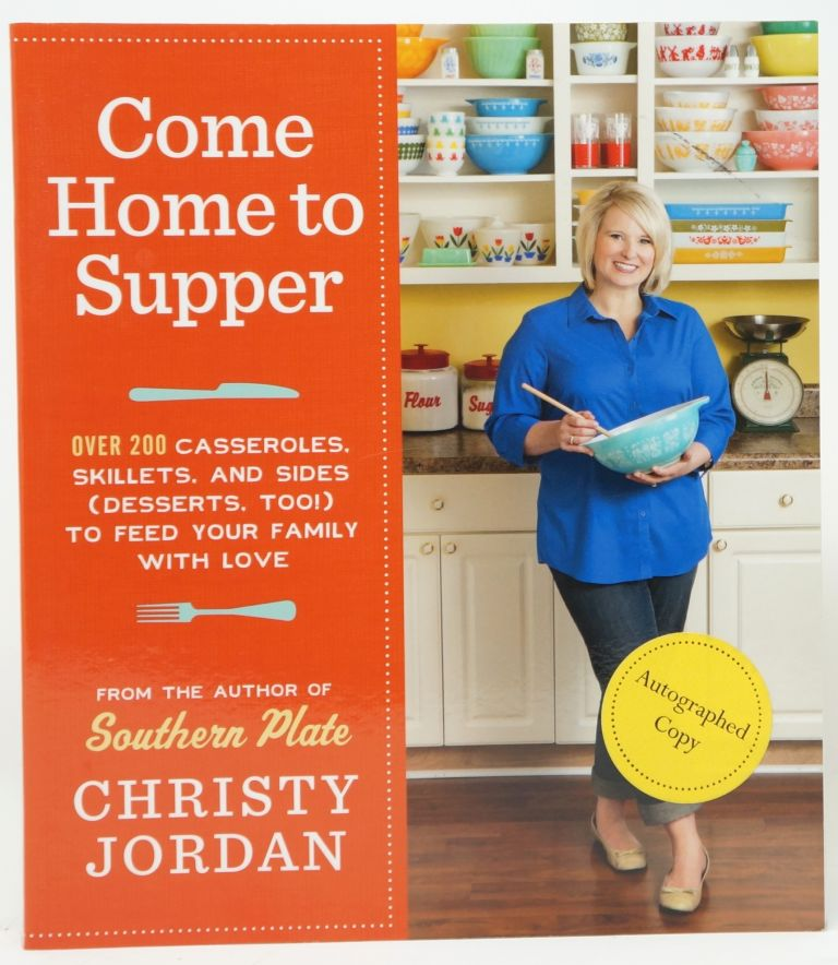 Come Home to Supper: Over 200 Satisfying Casseroles, Skillets, and Sides (Desserts, Too!) to Feed Your Family with Love. Christy Jordan.