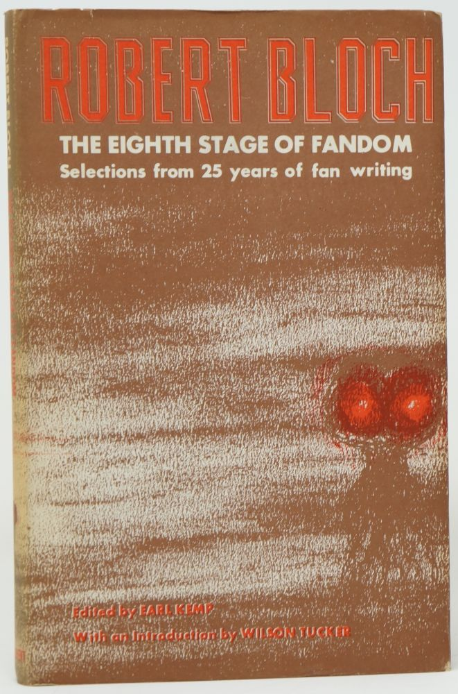 The Eighth Stage of Fandom: Selections from 25 Years of Fan Writing. Robert Bloch, Earl Kemp, Wilson Tucker, Intro.