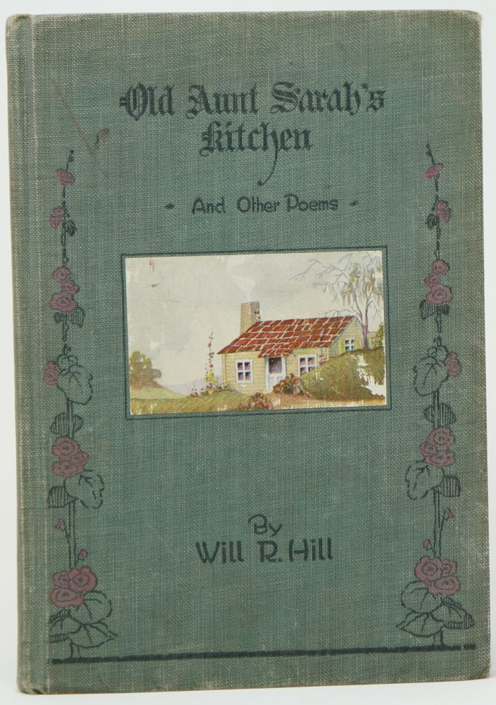 Old Aunt Sarah's Kitchen and Other Poems. Will R. Hill.