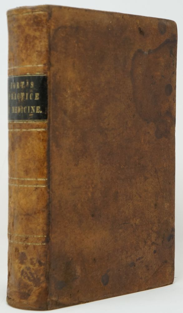 A Dissertation on the Practice of Medicine. Containing an Account of the Causes, Symptoms, and Treatment, of Diseases and Adapted to the Use of Physicians and Families. Tomlinson Fort.