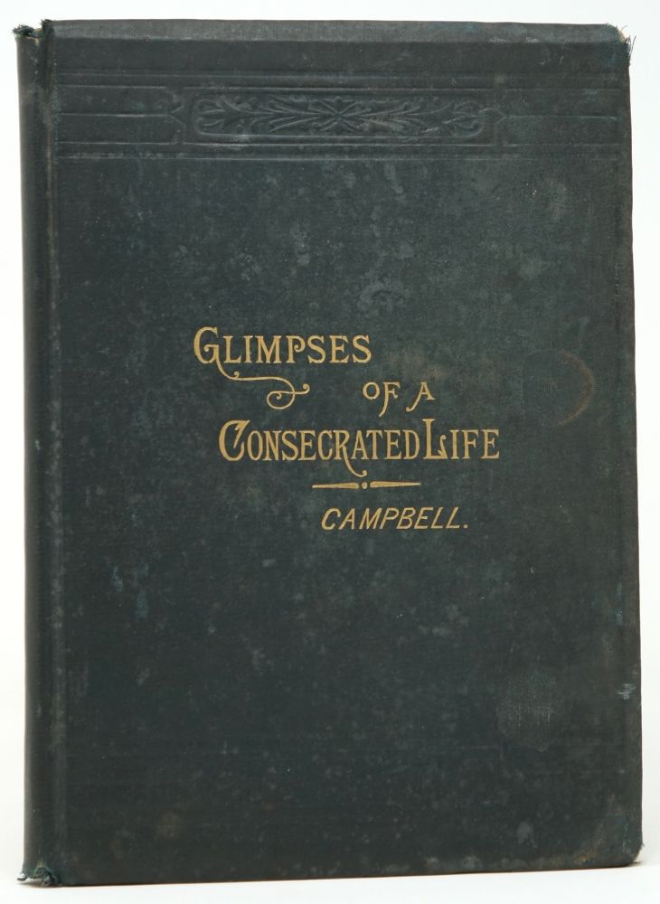 Glimpses into the Consecrated Life of Emily Frances Campbell. A. H. Campbell, Emily Frances Campbell, Fanny, George F. Pentecost, Intro.