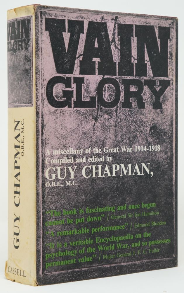 Vain Glory: A Miscellany of the Great War 1914-1918, Written by Those who Fought It on Each Side and on All Fronts. Guy Chapman.