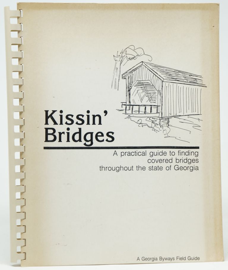 Kissin' Bridges: A Practical Guide to Finding Covered Bridges Throughout the State of Georgia (Georgia Byways Field Guide)