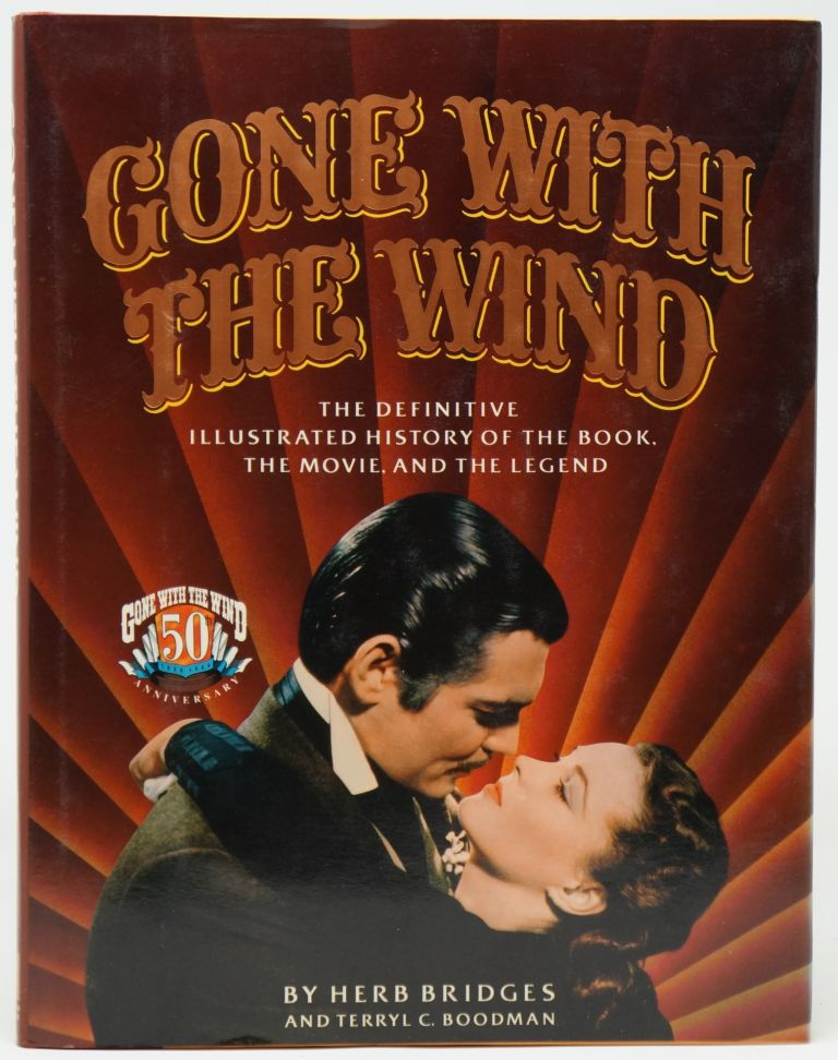 Gone with the Wind: The Definitive Illustrated History of the Book, the Movie, and the Legend. Herb Bridges, Terryl C. Boodman.
