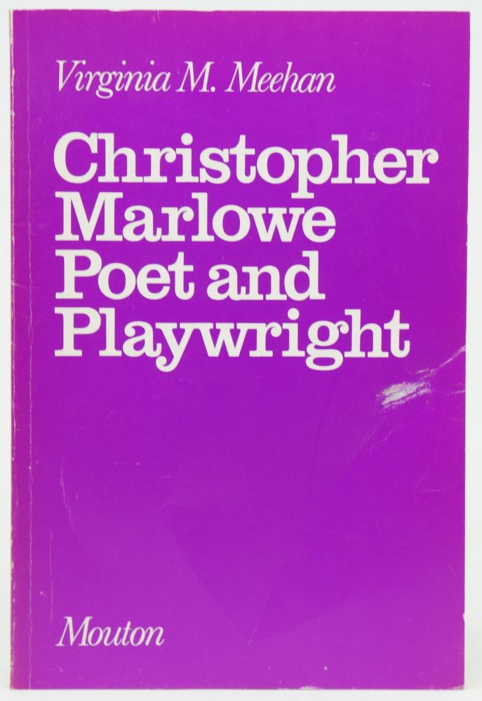 Christopher Marlowe, Poet and Playwright: Studies in Poetical Method. Virginia M. Meehan.