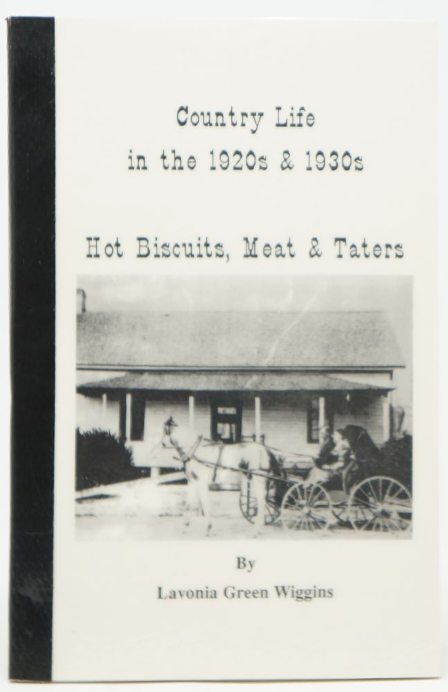 Country Life in the 1920s & 1930s: Hot Biscuits, Meat & Taters. Lavonia Green Wiggins.