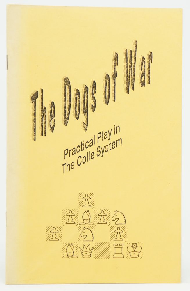 The Dogs of War Practical Play in the Colle System. Terese Hatch, David W.