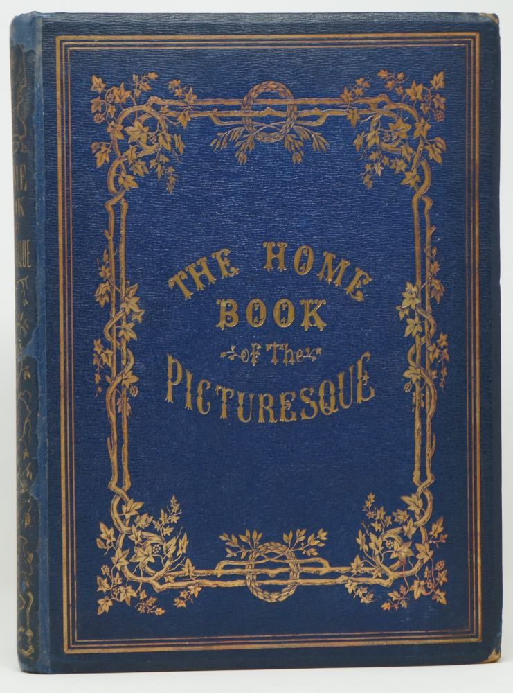 The Home Book of the Picturesque: Or American Scenery, Art, and Literature. Comprising a Series of Essays by Washington Irving, W. C. Bryant, Fenimore Cooper, Miss Cooper, N. P. Willis, Bayard Taylor, H. T. Tuckerman, E. L. Magoon, Dr. Bethune, A. B. Street, Miss Field, Etc. with Thirteen Engravings on Steel, from Pictures by Eminent Artists, Engraved Expressly for This Work. Washington Irving.