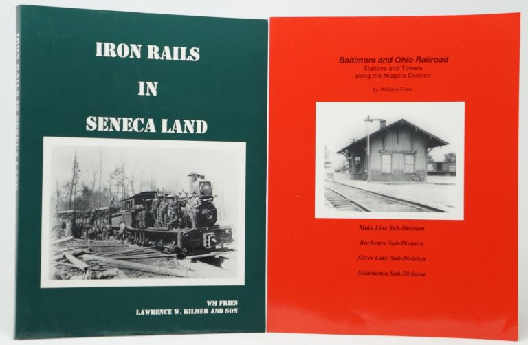 Iron Rails in Seneca Land [and] Baltimore and Ohio Railroad Stations and Towers Along the Niagara Division. William Fries.