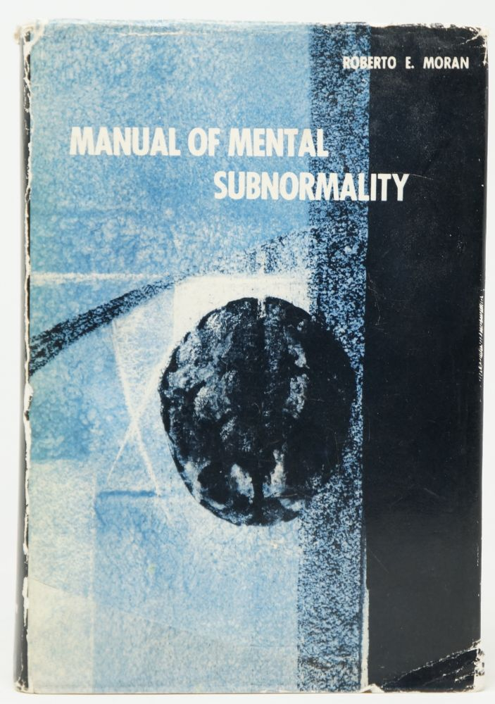 Manual of Mental Subnormality: Its Causes, Treatment and Prevention with Questions and Answers. Roberto E. Moran.