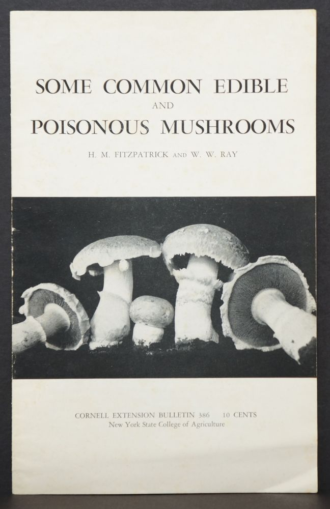 Some Common Edible and Poisonous Mushrooms. H. M. Fitzpatrick, W. W. Ray.