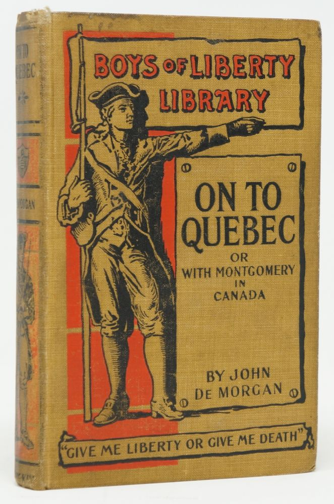 Boys of Liberty Library: On to Quebec or with Montgomery in Canada. John De Morgan.