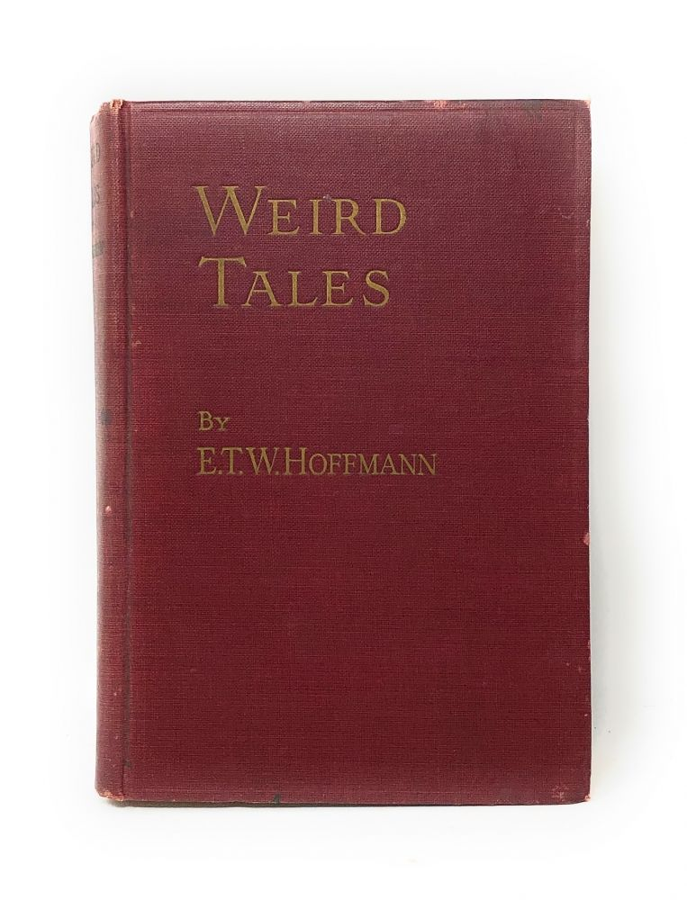 Weird Tales (Two Volumes in One). E. T. W. Hoffmann, J. T. Bealby, Trans., E. T. A.