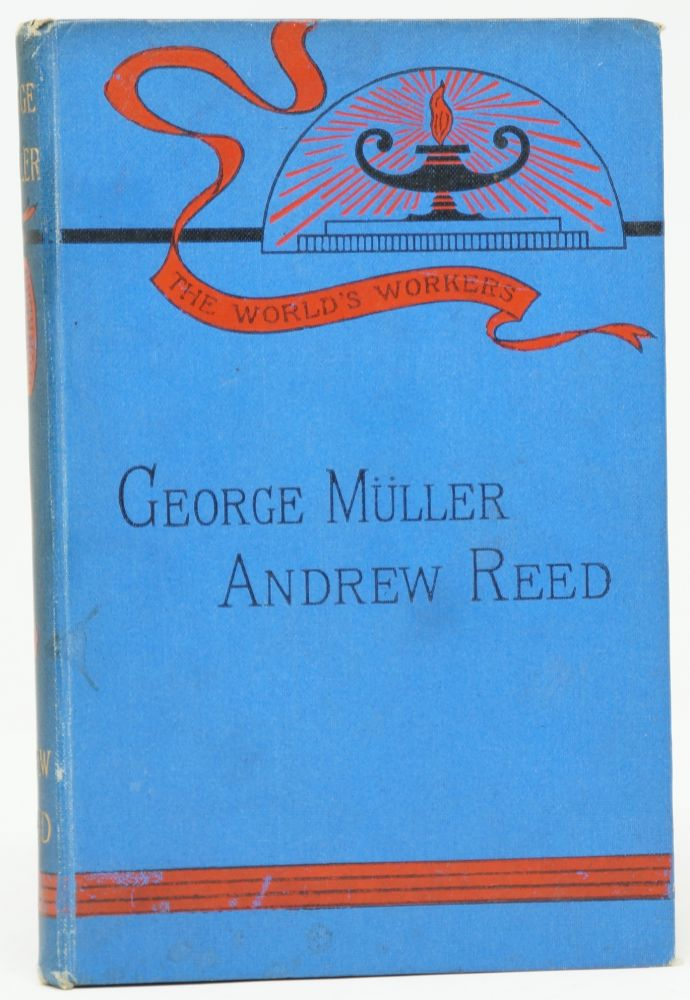 George Muller and Andrew Reed (The World's Workers). Mrs. E. R. Pitman.