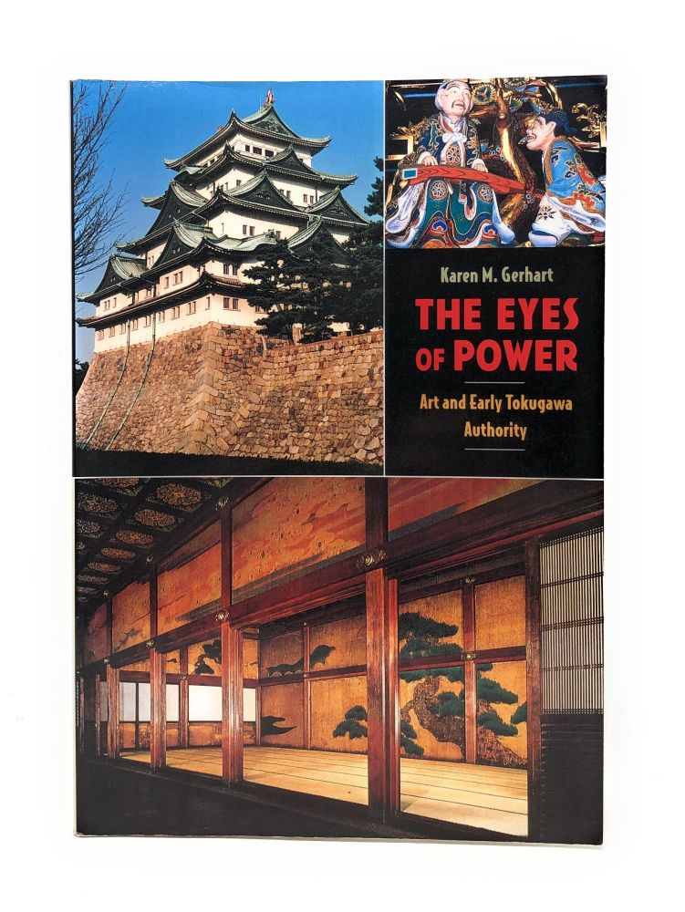 The Eyes of Power: Art and Early Tokugawa Authority. Karen M. Gerhart.