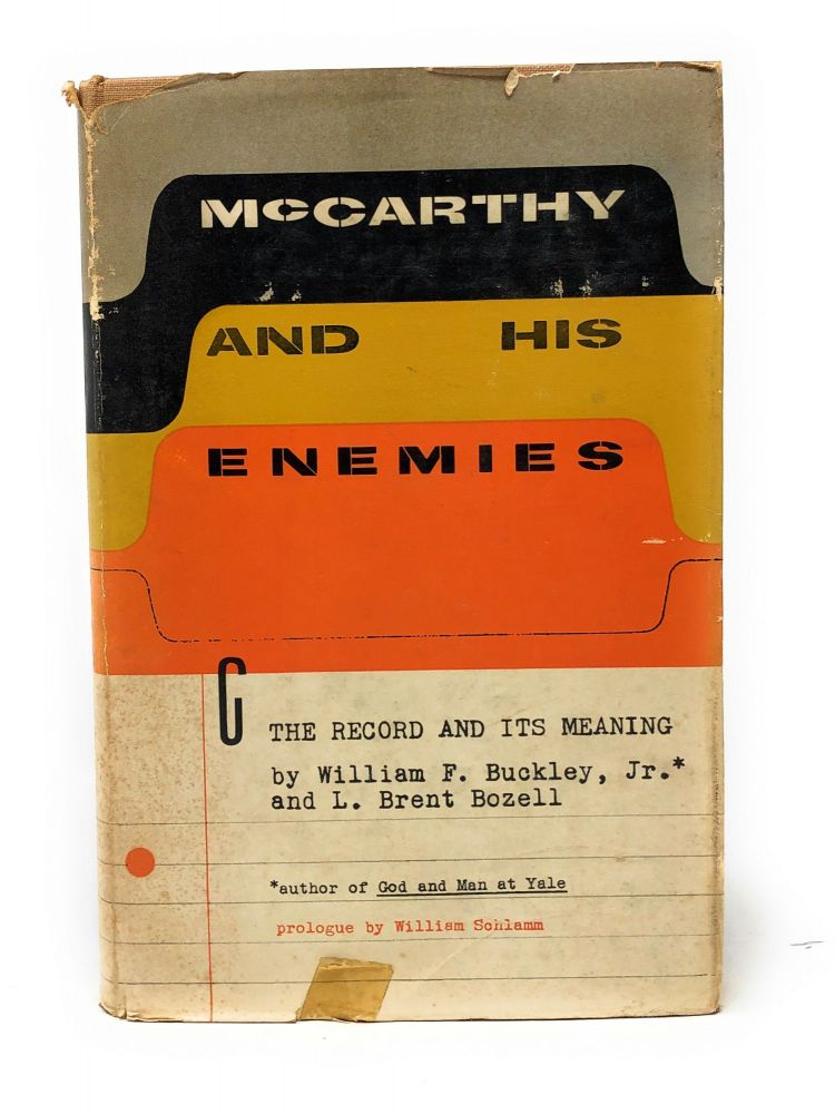 McCarthy and His Enemies: The Record and Its Meaning. William F. Buckley Jr., L. Brent Bozell, William Sohlamm, Prologue.