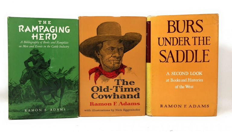 Three First Editions by Ramon F. Adams: The Rampaging Herd, The Old-Time Cowhand, Burs Under the Saddle. Ramon F. Adams, Nick Eggenhofer, Illust.