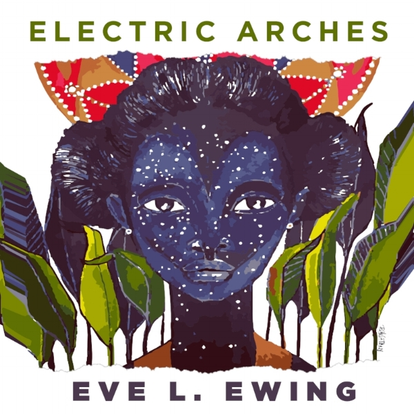 Electric Arches. Eve L. Ewing.