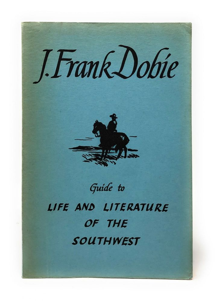 Guide to Life and Literature of the Southwest with a Few Observations. J. Frank Dobie.