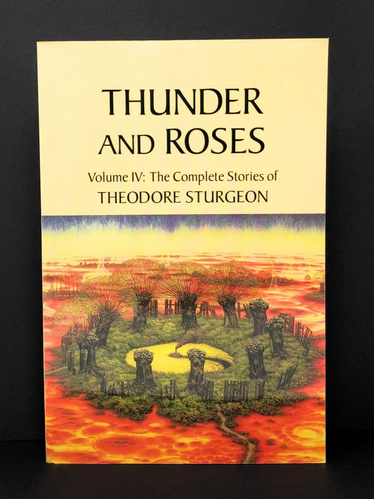 Thunder and Roses, Volume IV: The Complete Stories of Theodore Sturgeon. Theodore Sturgeon, James Gunn, Foreword.