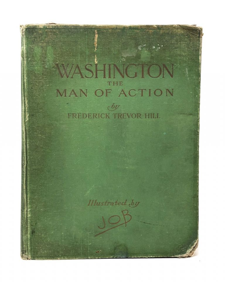 Washington: The Man of Action. Frederick Trevor Hill, Job, Jacques Marie Gaston Onfroy de Breville Illust.