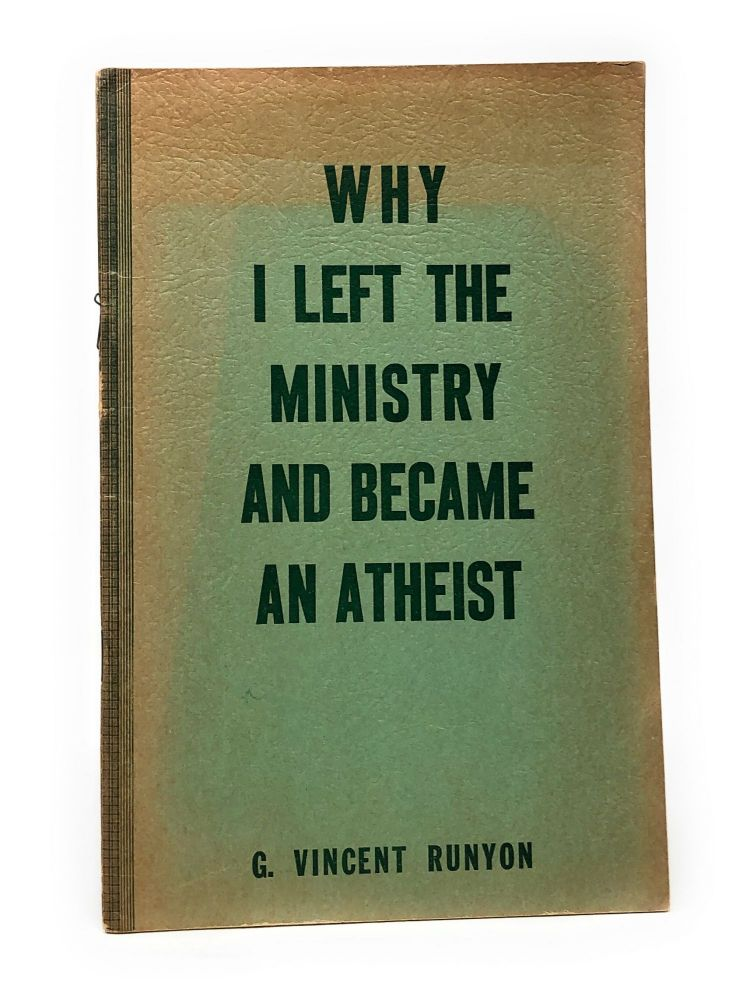 Why I Left the Ministry and Became an Atheist. G. Vincent Runyon.