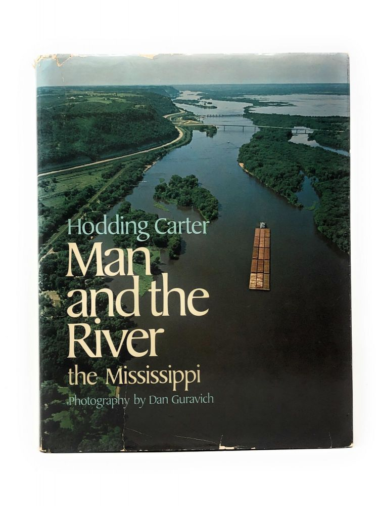 Man and the River: The Mississippi. Hodding Carter, Dan Guravich, Photos.