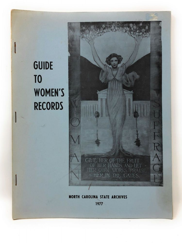 A Selective Guide to Women-Related Records in the North Carolina State Archives. Catherine E. Thompson.