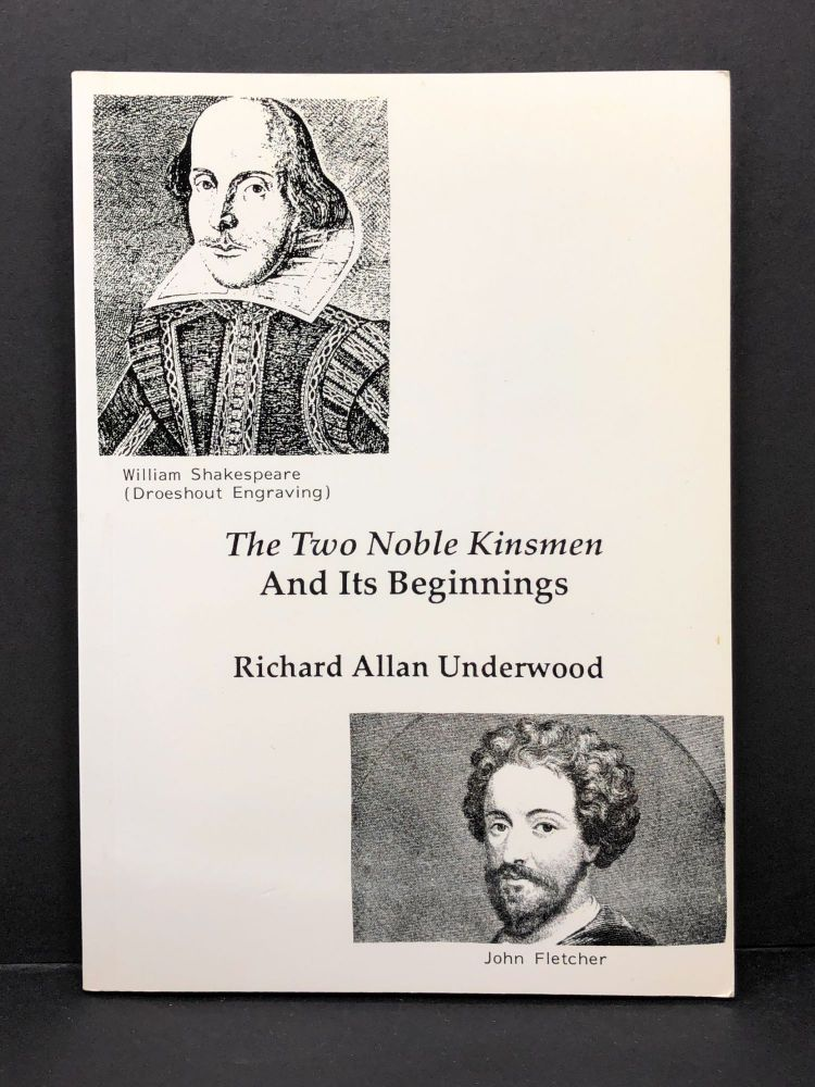 The Two Noble Kinsmen and Its Beginnings. Richard Allan Underwood.