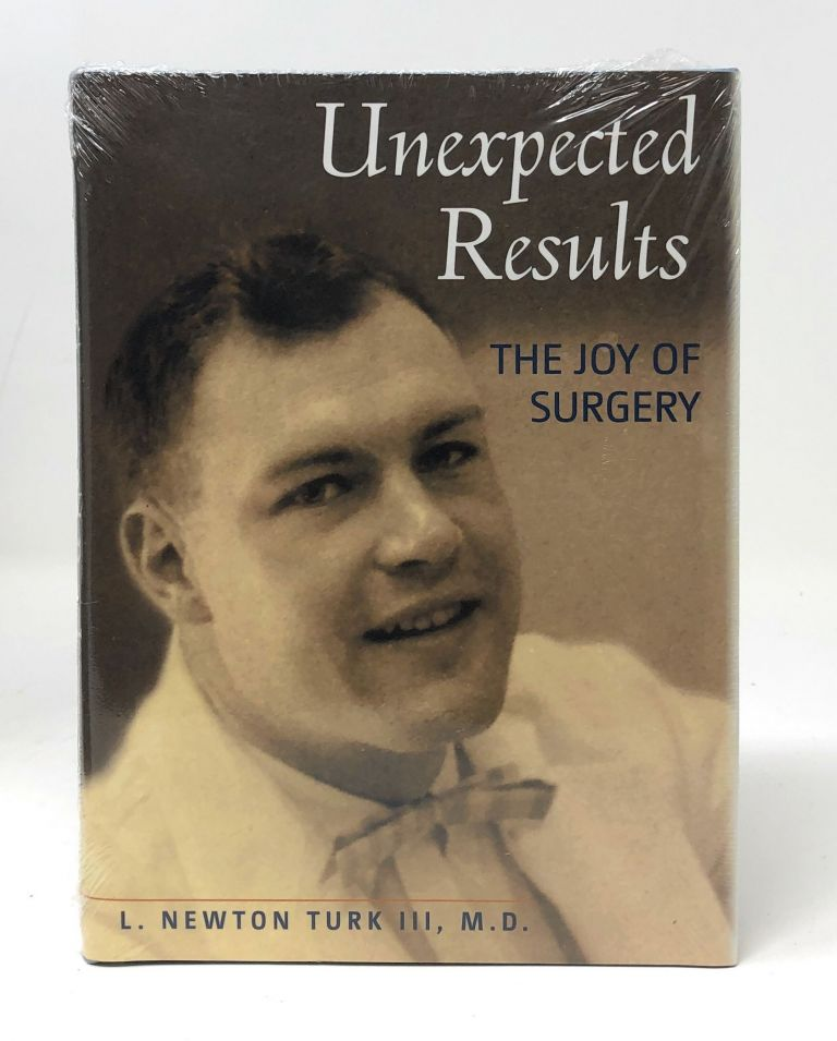 Unexpected Results: The Joy of Surgery. L. Newton Turk III.