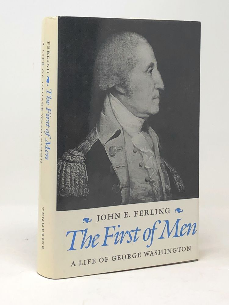 The First of Men: A Life of George Washington. John E. Ferling.