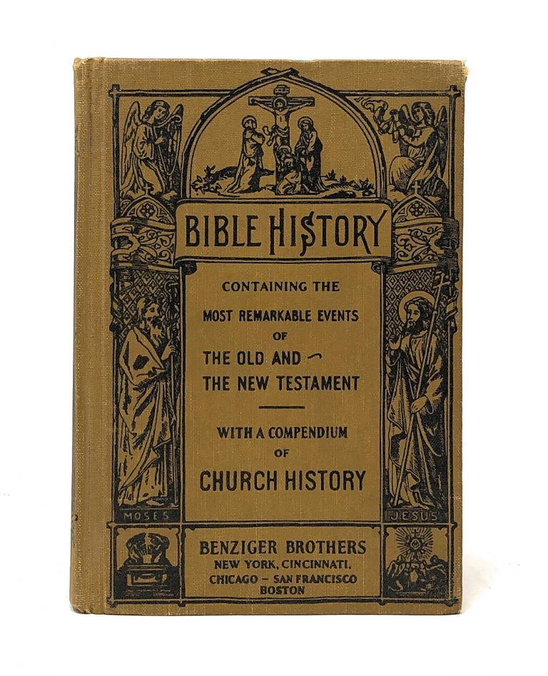 Bible History Containing the Most Remarkable Events of the Old and New Testaments. To Which is Added a Compendium of Church History. Right Rev. Richard GIlmour.