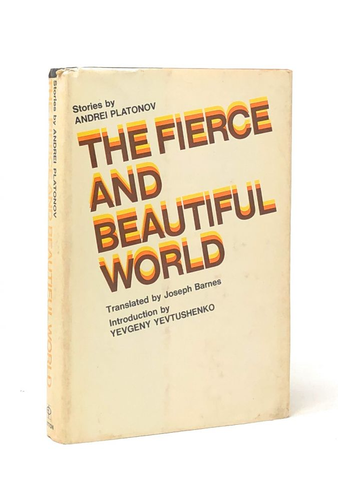 The Fierce and Beautiful World. Andrei Platonov, Joseph Barnes, Yevgeny Yevtushenko, Trans., Intro.