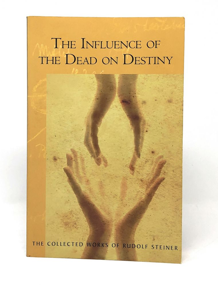 The Influence of the Dead on Destiny: Eight Lectures Held in Dornach, December 2-22, 1917. Rudolf Steiner, Christopher Bamford, Intro.
