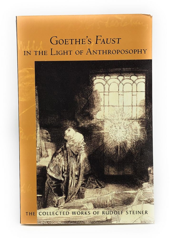Goethe's Faust in the Light of Anthroposophy. Rudolf Steiner.