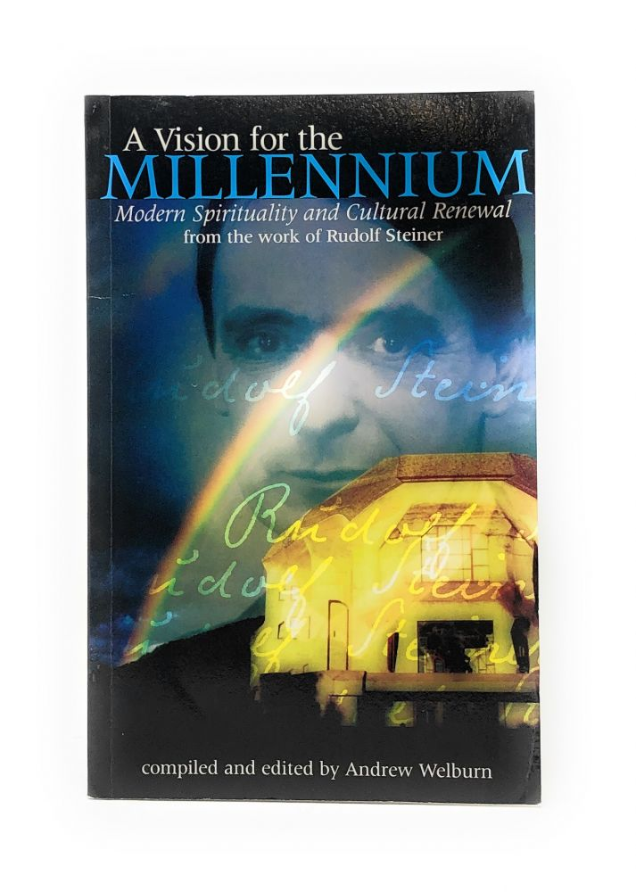 A Vision for the Millennium: Modern Spirituality and Cultural Renewal from the Work of Rudolf Steiner. Rudolf Steiner, Andrew Welburn.