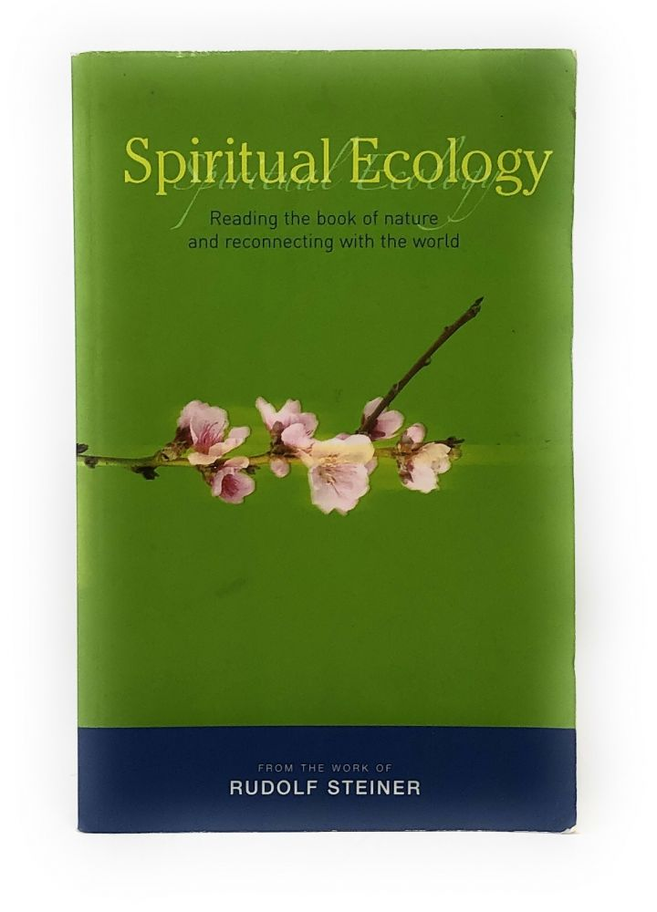 Spiritual Ecology: Reading the Book of Nature and Reconnecting with the World. Rudolf Steiner, Mattew Barton.