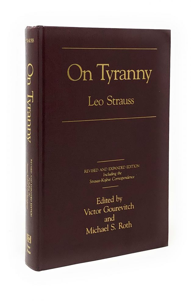 On Tyranny: Revised and Expanded Edition, Including the Strauss-Kojeve Correspondence. Leo Strauss, Victor Gourevitch, Michael S. Roth.