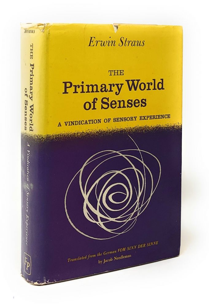 The Primary World of Senses: A Vindication of Sensory Experience. Erwin Straus, Jacob Needleman, Trans.