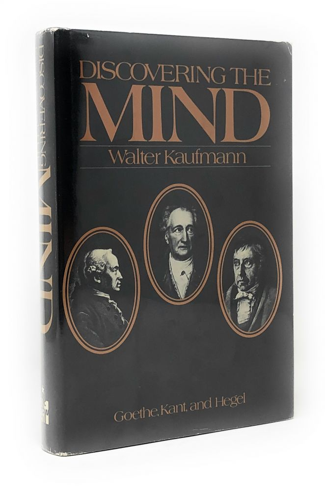 Discovering the Mind: Goethe, Kant, and Hegel. Walter Kaufmann.