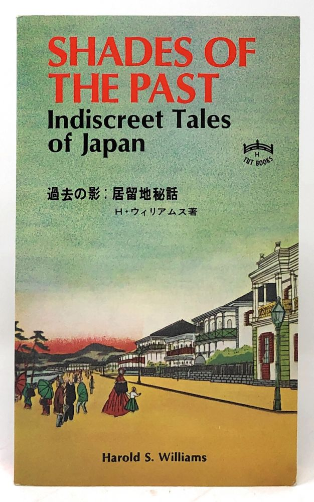 Shades of the Past, or Indiscreet Tales of Japan. Harold S. Williams.