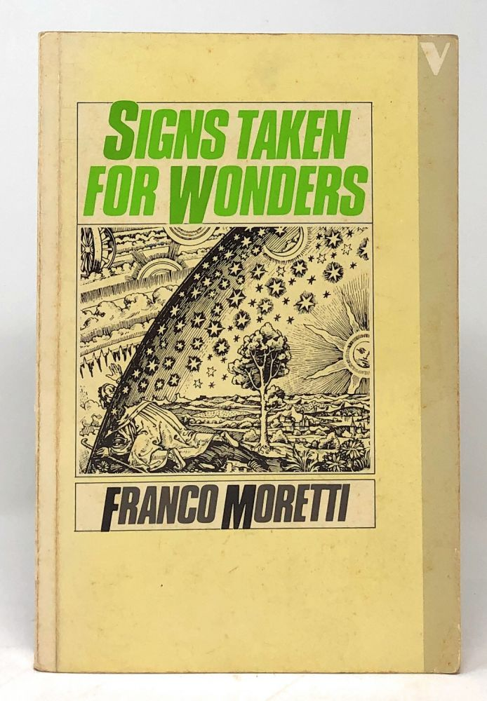 Signs Taken For Wonders: Essays in the Sociology of Literary Forms. Franco Moretti.